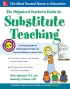 The Organized Teacher's Guide to Substitute Teaching with CD-ROM ebook by Steve Springer, Kimberly Persiani