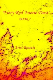 """Fiery Red Faerie Dust"" Book 7 ebook by Ariel Rosetti"