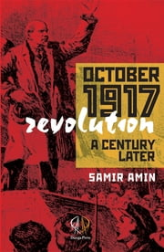 October 1917 Revolution - A Century Later ebook by Samir Amin