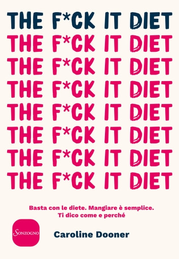 The F*ck It Diet - Basta con le diete. Mangiare è semplice. Ti dico come e perché ebook by Caroline Dooner