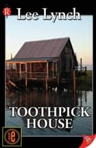 Toothpick House ebook by Lee Lynch