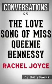 The Love Song of Miss Queenie Hennessy: A Novel by Rachel Joyce | Conversation Starters ebook by Daily Books