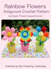 Rainbow Flowers Amigurumi Crochet Pattern ebook by Sayjai Thawornsupacharoen