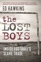 The Lost Boys - Inside Football's Slave Trade ebook by Mr Ed Hawkins