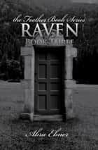 Raven: Book Three of the Feather Book Series ebook by Abra Ebner