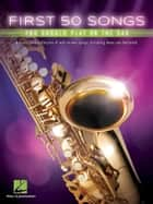First 50 Songs You Should Play on the Sax ebook by Hal Leonard Corp.