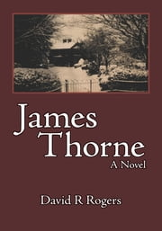 James Thorne - A Novel ebook by David R Rogers