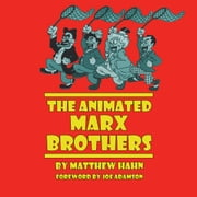 The Animated Marx Brothers audiobook by Matthew Hahn