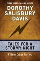 Tales for a Stormy Night - Fifteen Crime Stories ebook by Dorothy Salisbury Davis