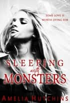 Sleeping with Monsters eBook by Amelia Hutchins