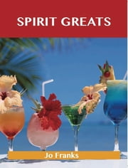 Spirit Greats: Delicious Spirit Recipes, The Top 100 Spirit Recipes ebook by Franks Jo