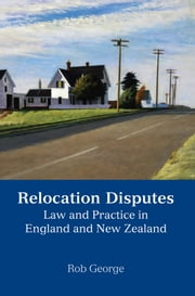 Relocation Disputes - Law and Practice in England and New Zealand ebook by Rob George