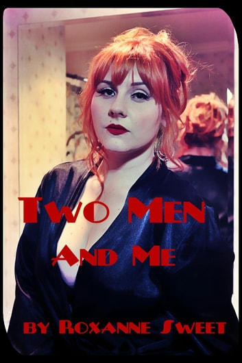 Two Men And Me: Four Erotic Threesome Stories ebook by Roxanne Sweet