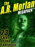 The A.R. Morlan MEGAPACK ® - 23 Tales of the Fantastic ebook by A.R. Morlan, Mary Wickizer Burgess