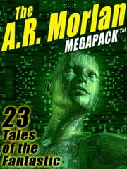 The A.R. Morlan MEGAPACK ® - 23 Tales of the Fantastic ebook by A.R. Morlan,Mary Wickizer Burgess
