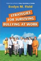 Strategies For Surviving Bullying at Work ebook by Evelyn M. Field