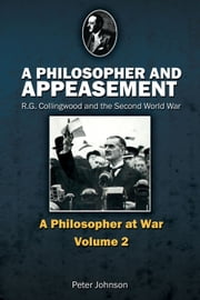 A Philosopher and Appeasement - R.G. Collingwood and the Second World War ebook by Peter Johnson