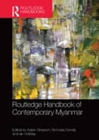Routledge Handbook of Contemporary Myanmar eBook by Adam Simpson, Nicholas Farrelly, Ian Holliday