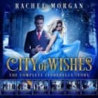 City of Wishes: The Complete Cinderella Story audiobook by Rachel Morgan