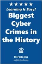 Biggest Cyber Crimes in the History ebook by IntroBooks