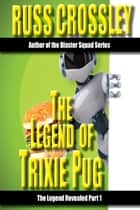 The legend of Trixie Pug Part 1 ebook by Russ Crossley
