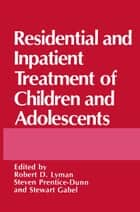 Residential and Inpatient Treatment of Children and Adolescents ebook by Stewart Gabel,Robert D. Lyman,S. Prentice-Dunn