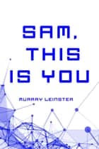 Sam, This is You ebook by Murray Leinster
