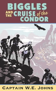 Biggles and Cruise of the Condor ebook by W E Johns