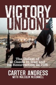 Victory Undone - The Defeat of al-Qaeda in Iraq and Its Resurrection as ISIS ebook by Carter Andress,Malcolm McConnell