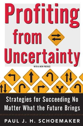 Profiting From Uncertainty - Strategies for Succeeding No Matter What the Future Brings ebook by Paul Schoemaker