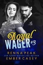 Royal Wager #3 ebook by Renna Peak, Ember Casey