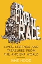 How to Win a Roman Chariot Race ebook by Jane Hood