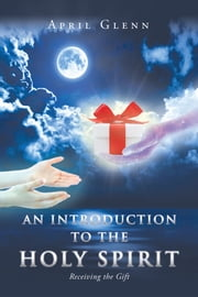 An Introduction to the Holy Spirit ebook by April Glenn