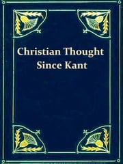 An Outline of the History of Christian Thought Since Kant ebook by Edward Caldwell Moore