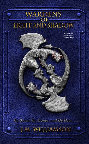 Wardens of Light and Shadow: Book One of the Dracus Saga ebook by JM Williamson