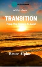 Transition: From The Oceans To Land ebook by Bruce Alpine