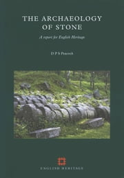 The Archaeology of Stone: A report for English Heritage ebook by Peacock, D P S