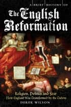 A Brief History of the English Reformation ebook by