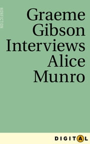Graeme Gibson Interviews Alice Munro - From Eleven Canadian Novelists Interviewed by Graeme Gibson ebook by Graeme Gibson,Alice Munro