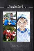 Essential Tips for Coaching Youth Sports ebook by Dan Cowan