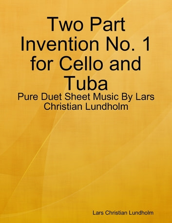Two Part Invention No. 1 for Cello and Tuba - Pure Duet Sheet Music By Lars Christian Lundholm ebook by Lars Christian Lundholm