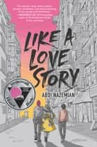 Like a Love Story ebook by Abdi Nazemian