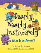 Dearly, Nearly, Insincerely - What Is an Adverb? ebook by Brian Gable, Brian P. Cleary