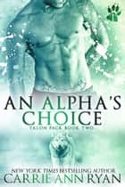An Alpha's Choice ebook by Carrie Ann Ryan