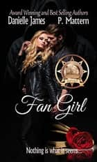 Fan Girl ebook by Danielle James, P. Mattern