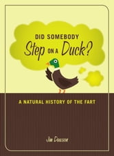 Did Somebody Step on a Duck? - A Natural History of the Fart ebook by Jim Dawson