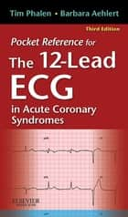 Pocket Reference for The 12-Lead ECG in Acute Coronary Syndromes ebook by Tim Phalen, Barbara J Aehlert