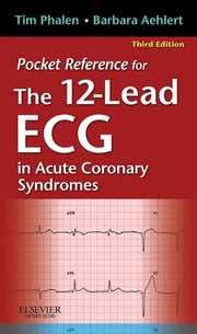 Pocket Reference for The 12-Lead ECG in Acute Coronary Syndromes ebook by Tim Phalen,Barbara J Aehlert