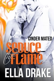 Seduce the Flame - Cinder Mated, #3 ebook by Ella Drake