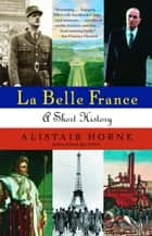La Belle France ebook by Alistair Horne